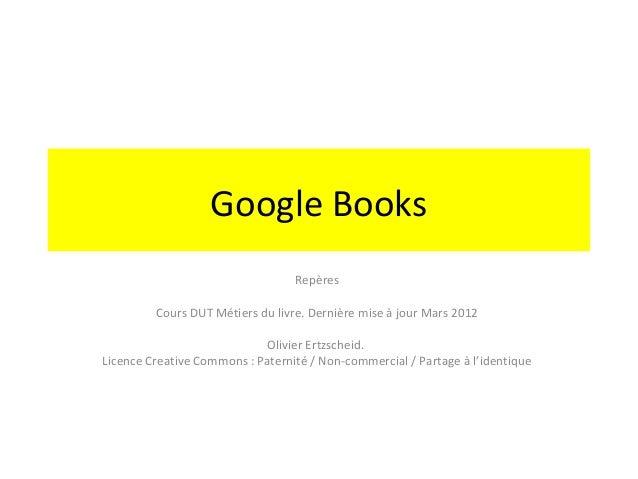 Google Books                                  Repères         Cours DUT Métiers du livre. Dernière mise à jour Mars 2012  ...