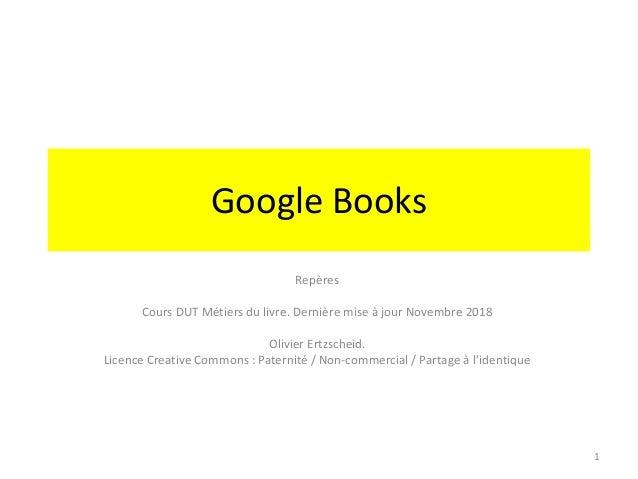 Google Books Repères Cours DUT Métiers du livre. Dernière mise à jour Novembre 2018 Olivier Ertzscheid. Licence Creative C...