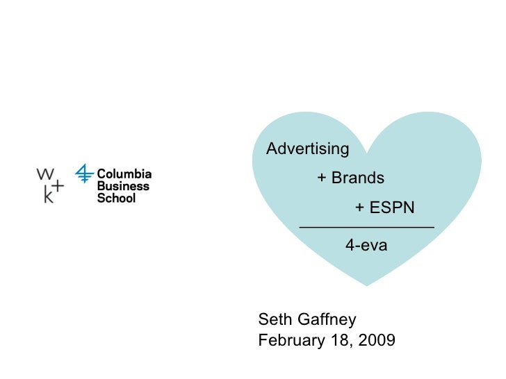 Seth Gaffney February 18, 2009 Advertising + Brands + ESPN 4-eva
