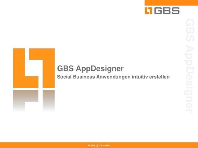 GBS AppDesignerGBS AppDesignerSocial Business Anwendungen intuitiv erstellen            www.gbs.com