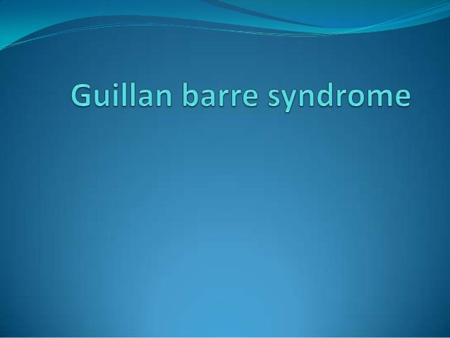  Guillain-Barré syndrome (GBS) is an acute, frequently  severe, and fulminant polyradiculoneuropathy that is  autoimmune ...