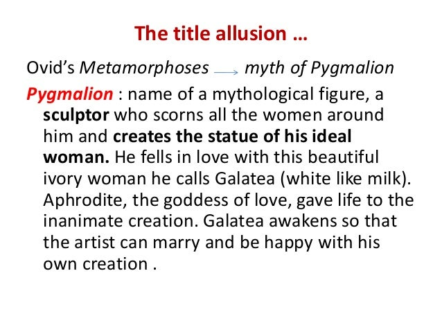role of women in pygmalion I soon transferred the situation of myself being the pygmalion and an arab woman being my teacher to an  he puts himself in the role of the woman that came.