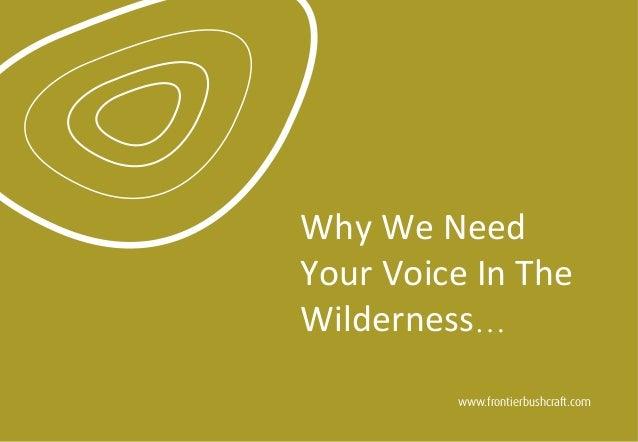 WhyWeNeed YourVoiceInThe Wilderness…