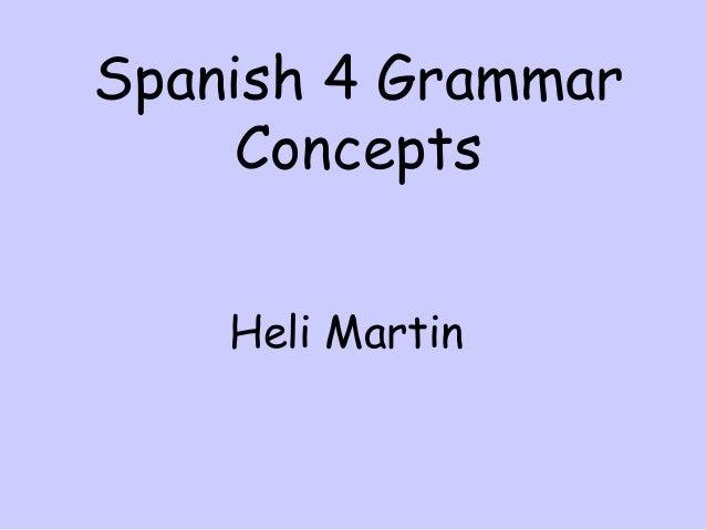 Spanish 4 Grammar     Concepts    Heli Martin