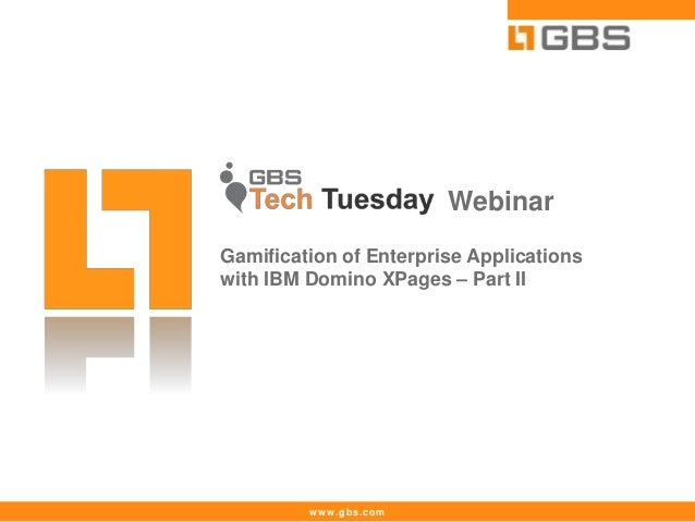 www.gbs.com Webinar Gamification of Enterprise Applications with IBM Domino XPages – Part II