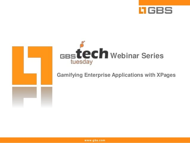 www.gbs.comWebinar SeriesGamifying Enterprise Applications with XPages
