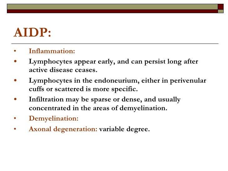 AIDP:  <ul><li>Inflammation:   </li></ul><ul><li>Lymphocytes appear early, and can persist long after active disease cease...