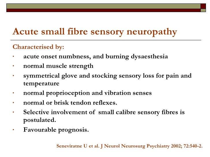 Acute small fibre sensory neuropathy <ul><li>Characterised by:   </li></ul><ul><li>acute onset numbness, and burning dysae...