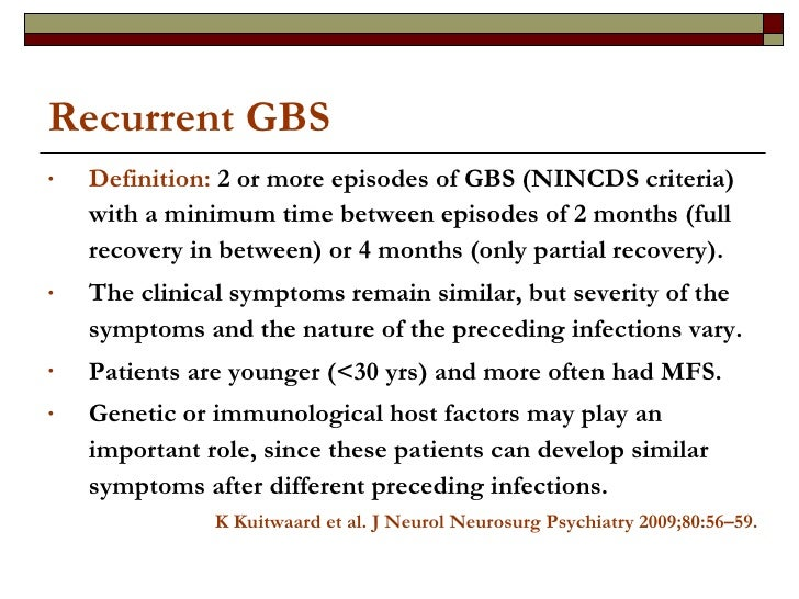 Recurrent GBS <ul><li>Definition:  2 or more episodes of GBS (NINCDS criteria) with a minimum time between episodes of 2 m...