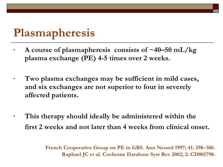 Plasmapheresis <ul><li>A course of plasmapheresis  consists of ~40–50 mL/kg plasma exchange (PE) 4-5 times over 2 weeks. <...