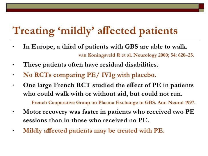 Treating 'mildly' affected patients <ul><li>In Europe, a third of patients with GBS are able to walk. </li></ul><ul><li>van...