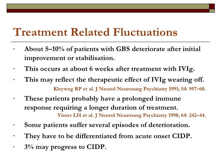 Treatment Related Fluctuations <ul><li>About 5–10% of patients with GBS deteriorate after initial  improvement or stabilis...