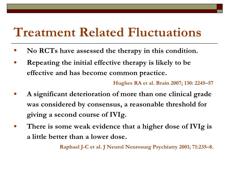 Treatment Related Fluctuations <ul><li>No RCTs have assessed the therapy in this condition. </li></ul><ul><li>Repeating th...