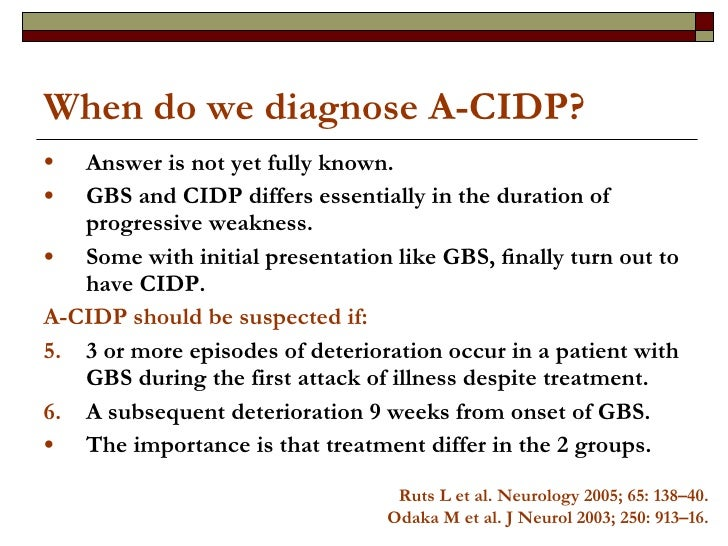 When do we diagnose A-CIDP? <ul><li>Answer is not yet fully known.  </li></ul><ul><li>GBS and CIDP differs essentially in ...