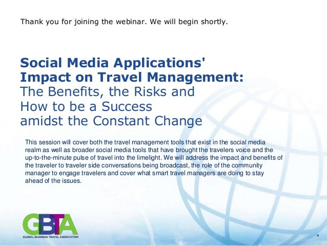 Thank you for joining the webinar. We will begin shortly.Social Media ApplicationsImpact on Travel Management:The Benefits...