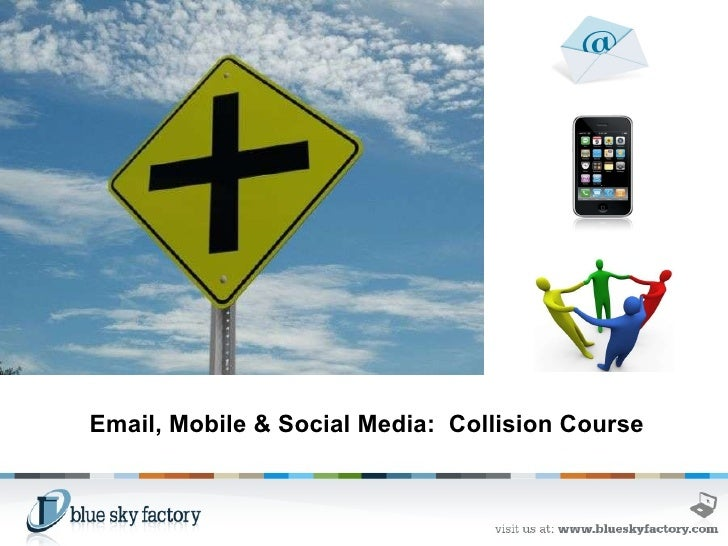 Email, Mobile & Social Media:  Collision Course