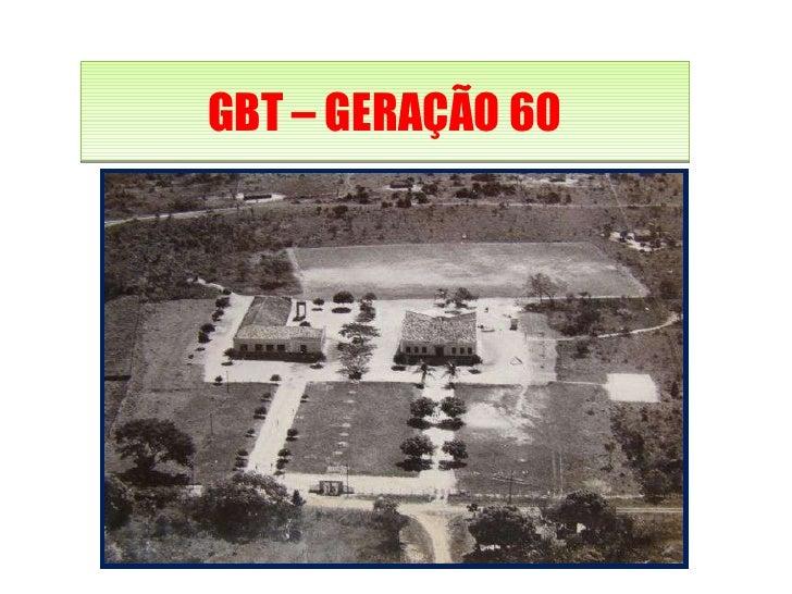 GBT – GERAÇÃO 60