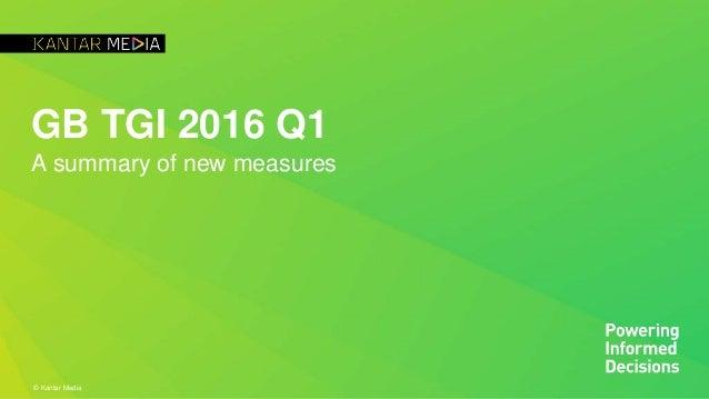 © Kantar Media GB TGI 2016 Q1 A summary of new measures