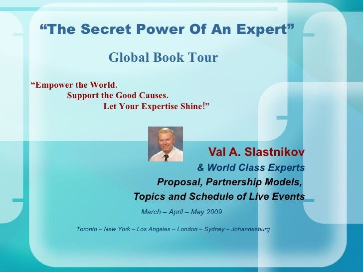 """"""" Empower the World.   Support the Good Causes. Let Your Expertise Shine!"""" Val A. Slastnikov & World Class Experts Proposa..."""