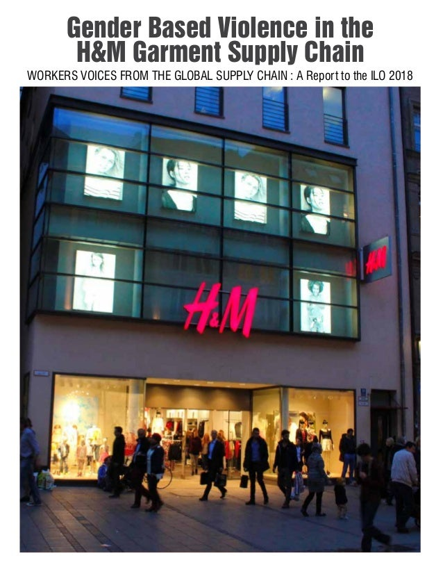 Gender Based Violence in the H&M Garment Supply Chain WORKERS VOICES FROM THE GLOBAL SUPPLY CHAIN : A Report to the ILO 20...