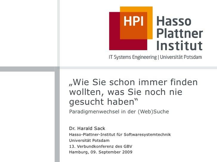 """""""Wie Sie schon immer finden wollten, was Sie noch nie gesucht haben"""" Paradigmenwechsel in der (Web)Suche   Dr. Harald Sack..."""