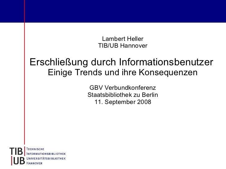 Lambert Heller                TIB/UB Hannover  Erschließung durch Informationsbenutzer    Einige Trends und ihre Konsequen...