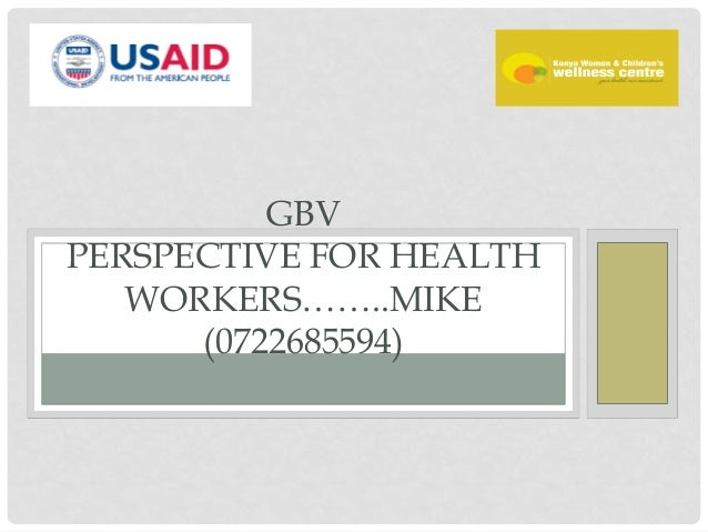 B Y M I C H A E L G A I TH O GBV PERSPECTIVE FOR HEALTH WORKERS……..MIKE (0722685594)