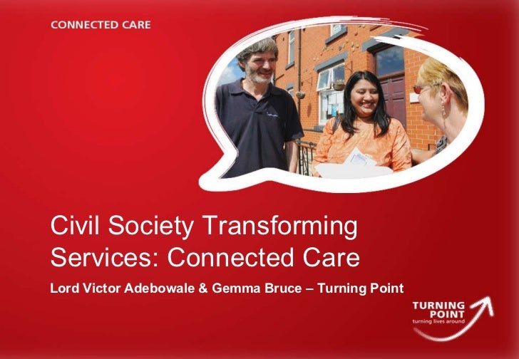 Civil Society Transforming Services: Connected Care Lord Victor Adebowale & Gemma Bruce – Turning Point
