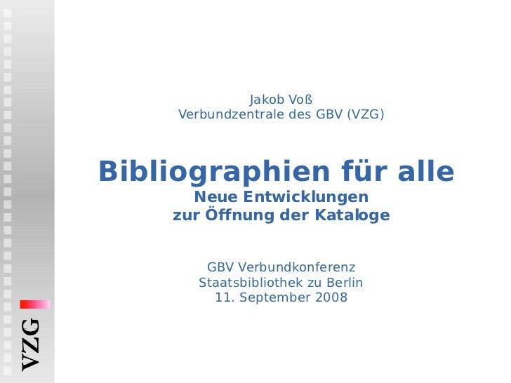 Jakob Voß Verbundzentrale des GBV (VZG) Bibliographien für alle  Neue Entwicklungen zur Öffnung der Kataloge   GBV Verbund...