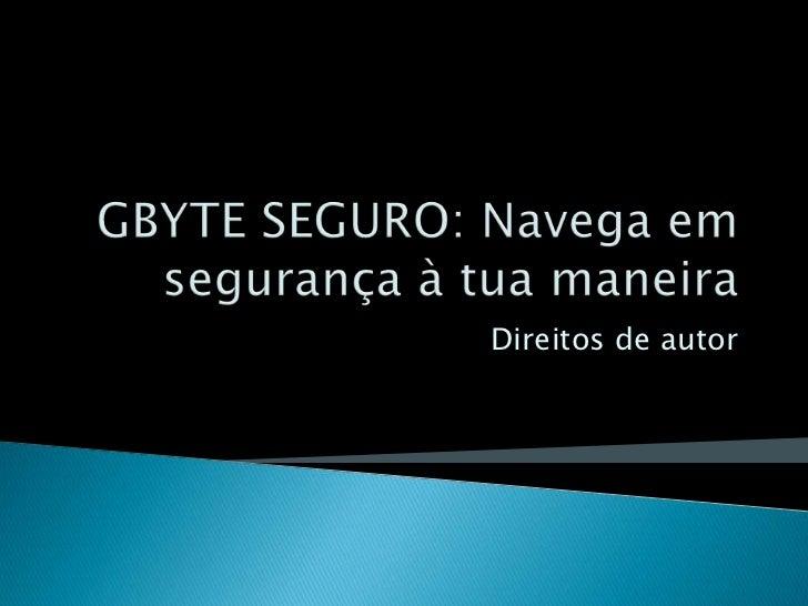 GBYTE SEGURO: Navega em segurança à tua maneira<br />Direitos de autor<br />