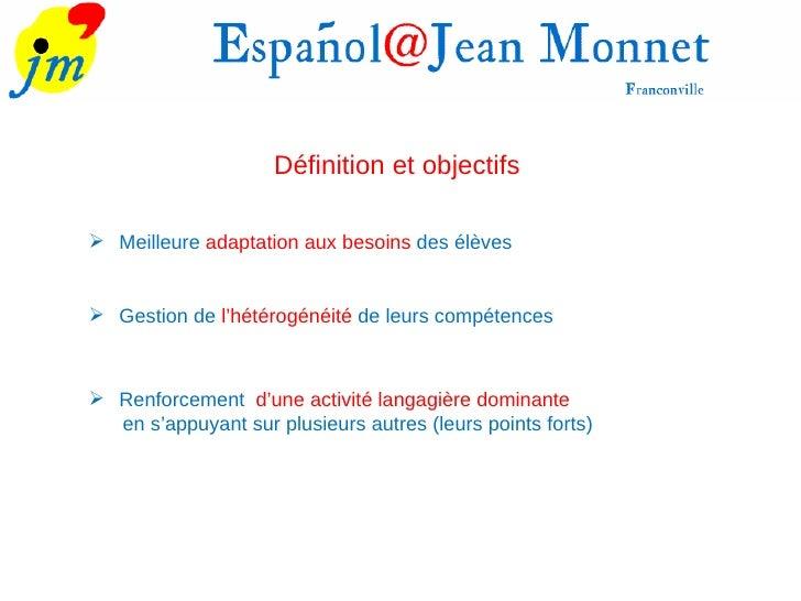 Définition et objectifs <ul><li>Meilleure  adaptation aux besoins  des élèves </li></ul><ul><li>Gestion de  l'hétérogénéit...