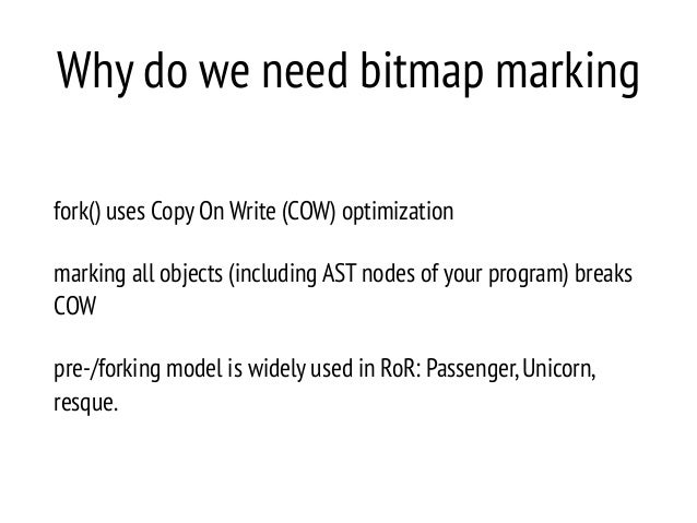 Why do we need bitmap marking fork() uses Copy On Write (COW) optimization marking all objects (including AST nodes of you...