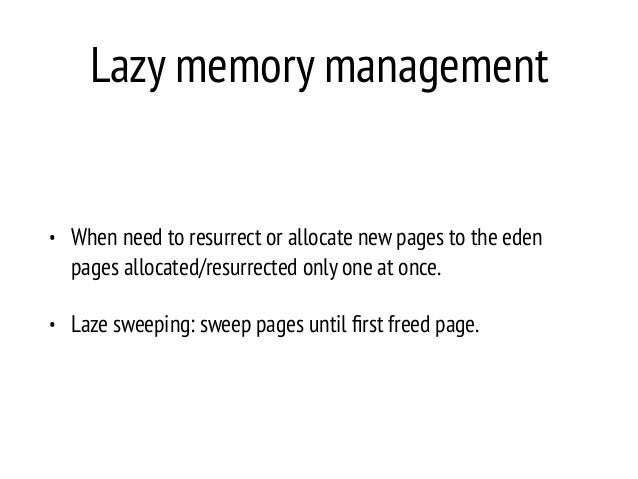 Lazy memory management • When need to resurrect or allocate new pages to the eden pages allocated/resurrected only one at ...