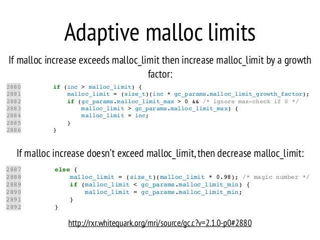 Adaptive malloc limits If malloc increase exceeds malloc_limit then increase malloc_limit by a growth factor: 2880 if (inc...