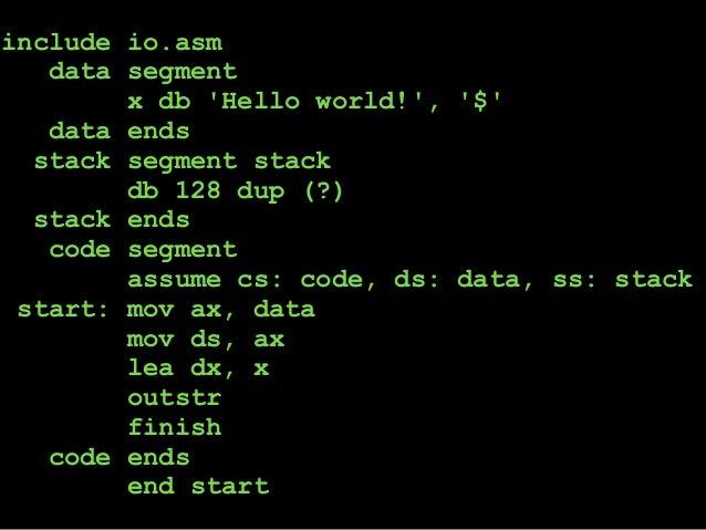 include io.asm data segment x db 'Hello world!', '$' data ends stack segment stack db 128 dup (?) stack ends code segment ...