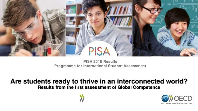 PISA 2018 Results Programme for International Student Assessment Are students ready to thrive in an interconnected world? ...