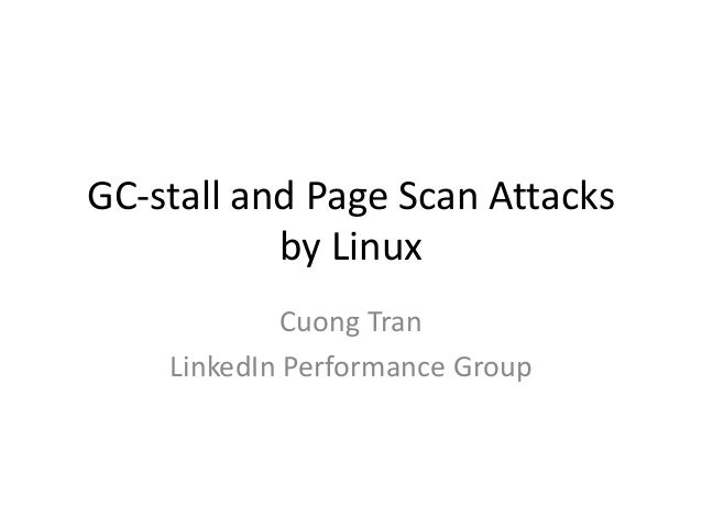 GC-stall and Page Scan Attacks by Linux Cuong Tran LinkedIn Performance Group