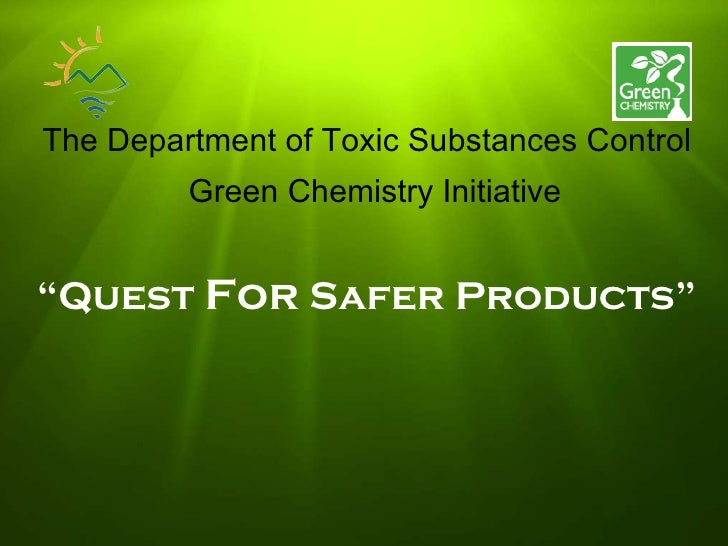 """The Department of Toxic Substances Control """" Quest  For  Safer Products"""" Green Chemistry Initiative"""