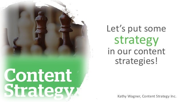 Let's put some strategy in our content strategies! Kathy Wagner, Content Strategy Inc.