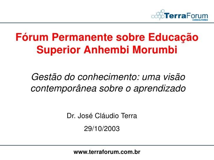 Fórum Permanente sobre Educação     Superior Anhembi Morumbi    Gestão do conhecimento: uma visão   contemporânea sobre o ...