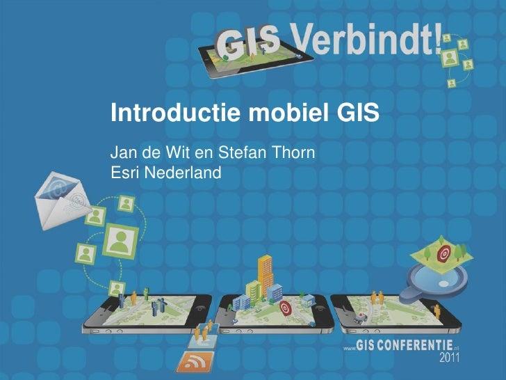 Introductie mobiel GISJan de Wit en Stefan ThornEsri Nederland