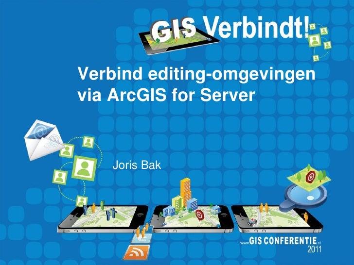 Verbind editing-omgevingenvia ArcGIS for Server   Joris Bak