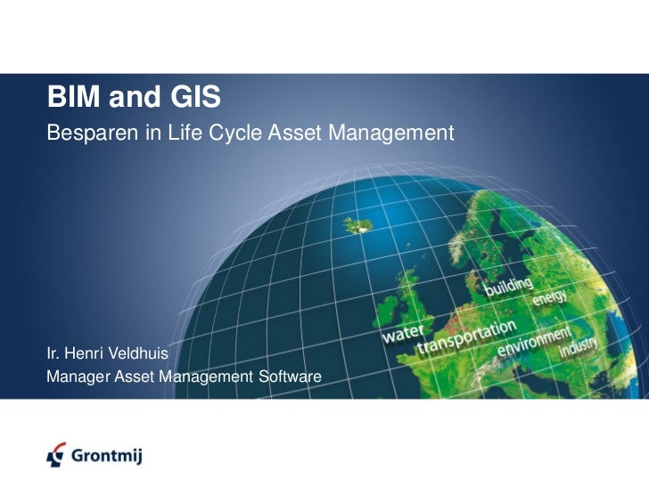 BIM and GISBesparen in Life Cycle Asset ManagementIr. Henri VeldhuisManager Asset Management Software
