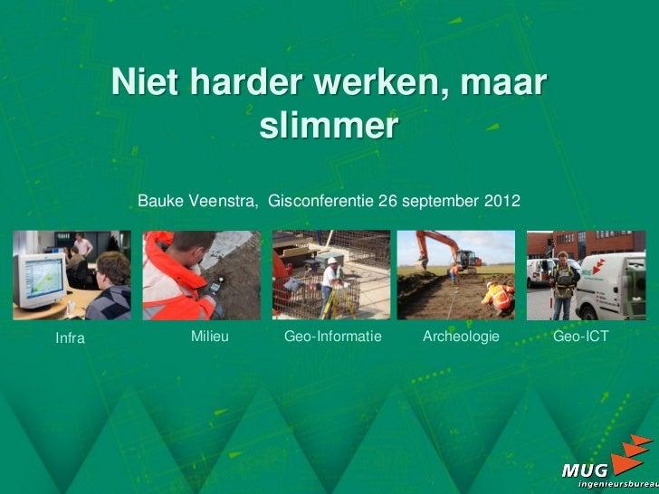 Niet harder werken, maar                 slimmer         Bauke Veenstra, Gisconferentie 26 september 2012Infra          Mi...