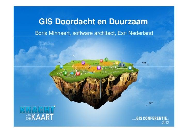 GIS Doordacht en DuurzaamBoris Minnaert, software architect, Esri Nederland