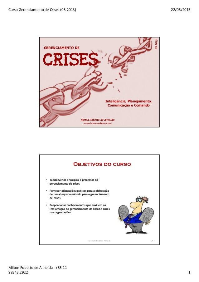 Curso Gerenciamento de Crises (05.2013) 22/05/2013Milton Roberto de Almeida - +55 1198343.2922 1GERENCIAMENTO DEMilton Rob...