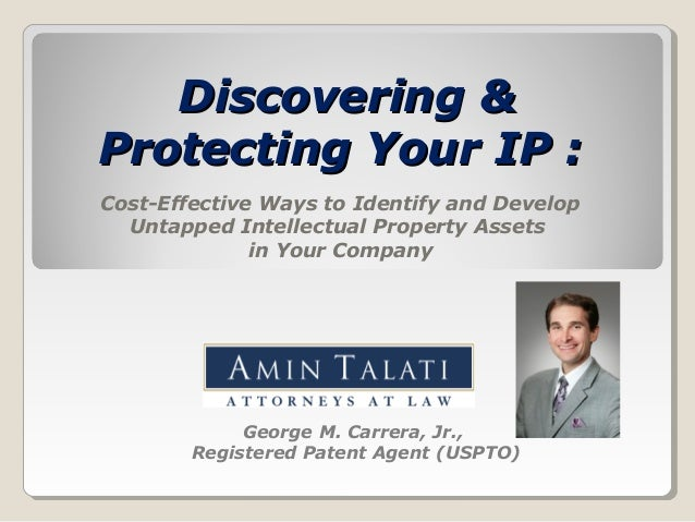 Discovering &Discovering & Protecting Your IP :Protecting Your IP : Cost-Effective Ways to Identify and Develop Untapped I...
