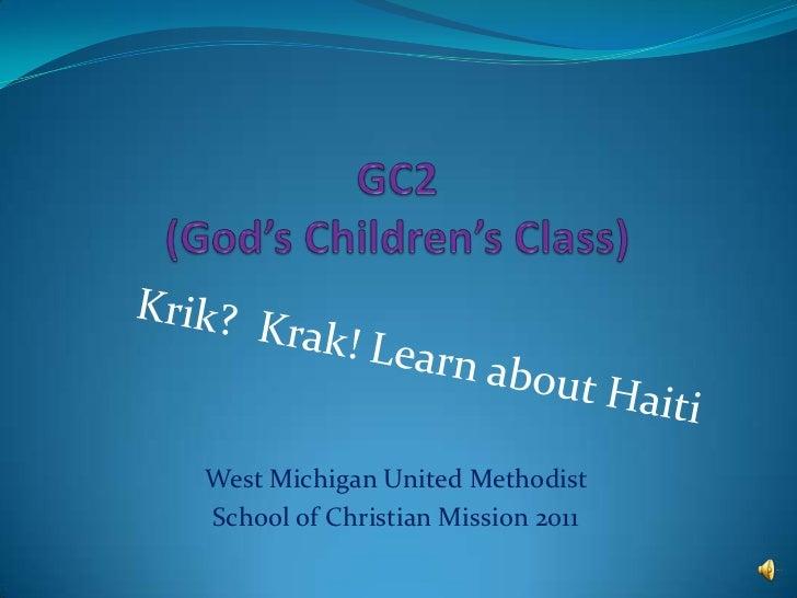 GC2(God's Children's Class)<br />Krik?  Krak! Learn about Haiti<br />West Michigan United Methodist <br />School of Christ...