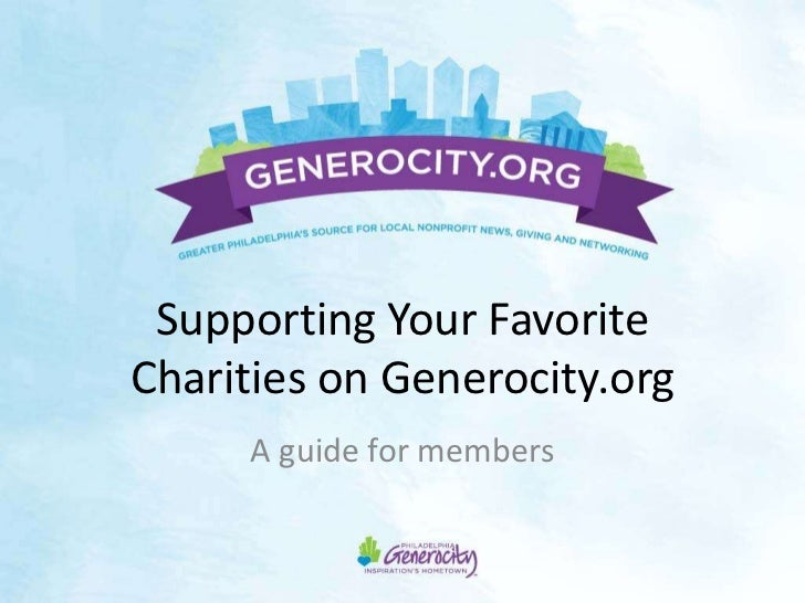 Supporting Your FavoriteCharities on Generocity.org     A guide for members
