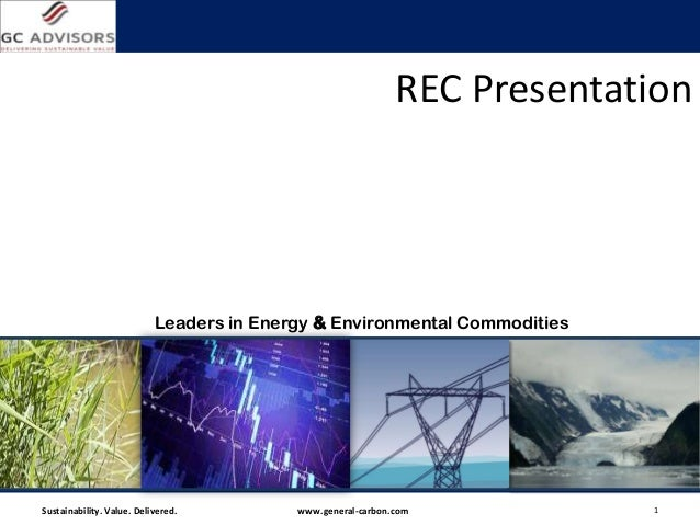 REC Presentation                           Leaders in Energy & Environmental CommoditiesSustainability. Value. Delivered. ...
